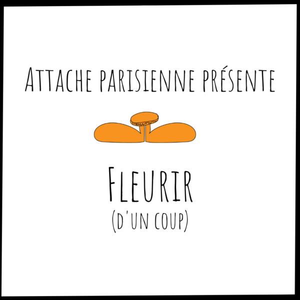 Attache Parisienne présente Fleurir