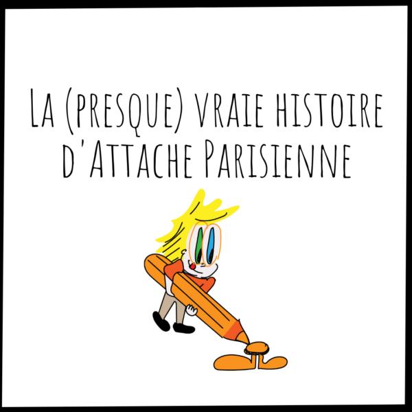 La presque vraie histoire d'Attache Parisienne